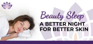 Beauty Sleep – A better nightfor better skin